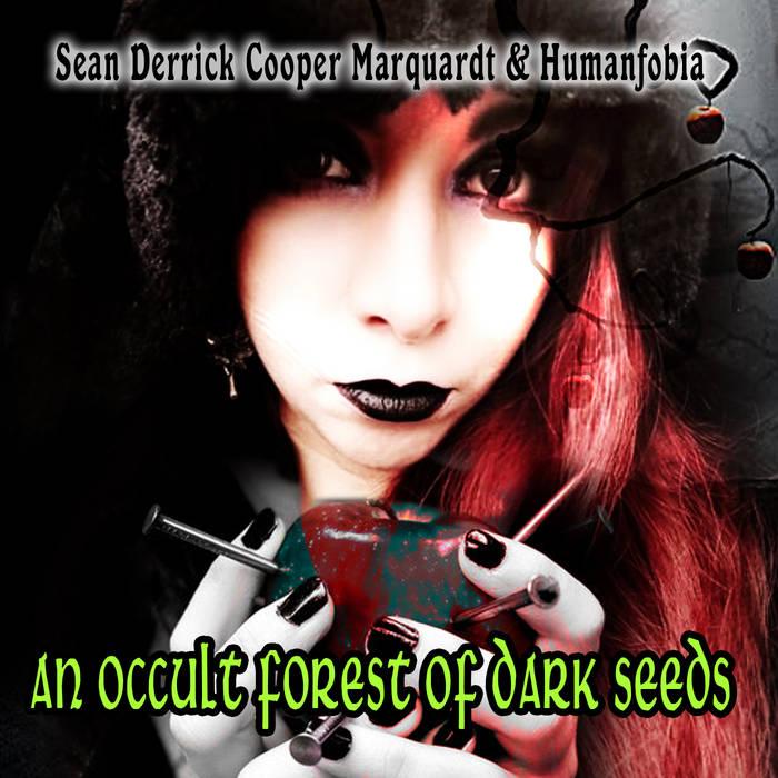 Sean Derrick Cooper Marquardt & Humanfobia – An Occult Forest of Dark Seeds