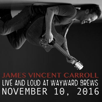 """LIVE"" AND LOUD AT WAYWARD BREWS (FREE DOWNLOAD) by James Vincent Carroll"
