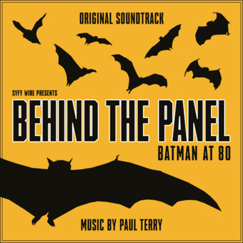 Behind The Panel: Batman At 80 (Original Soundtrack) by Paul Terry