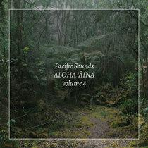 Aloha 'Aina, Volume 4: Field Recordings of Hawaii cover art