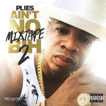 Plies - Aint No Mixtape Bih 2 cover art
