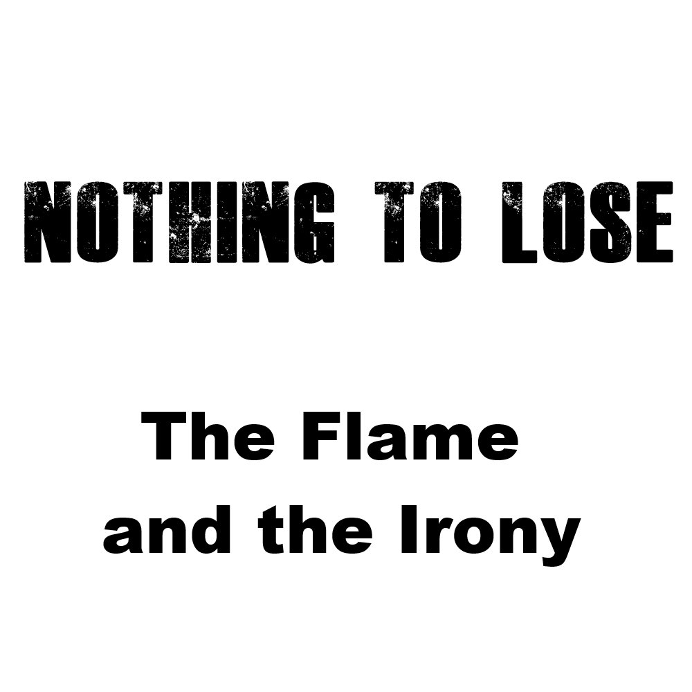 The Flame And The Irony Nothing To Lose