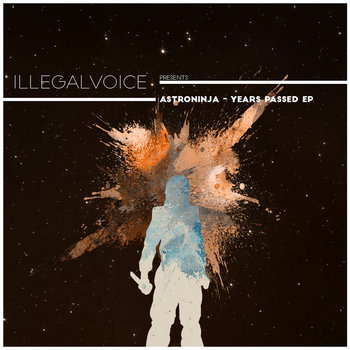 Years passed EP by illegalvoice presents: Astroninja