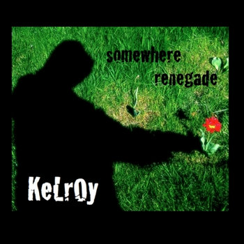 Somewhere Renegade by Kelroy