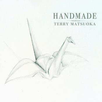 Handmade by Terry Matsuoka
