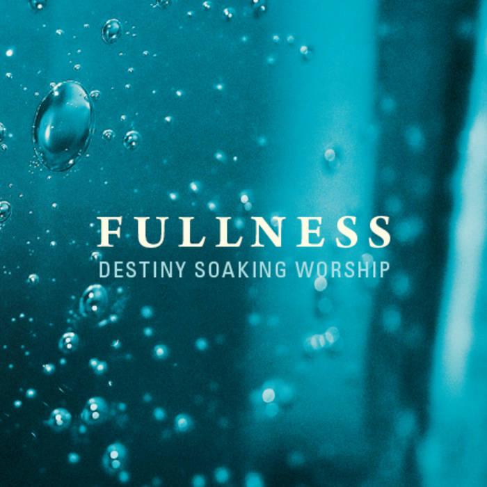 Fullness | Destiny Music