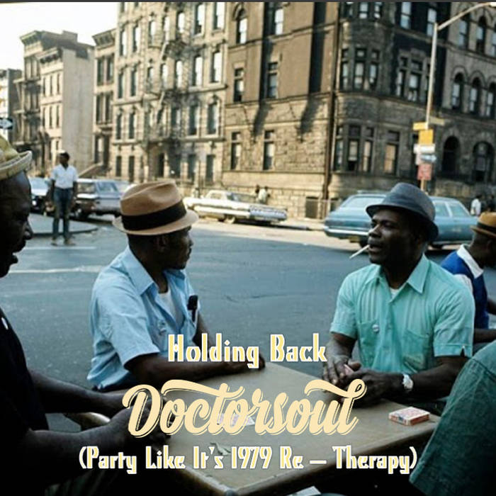 DOCTORSOUL – Holding Back (DoctorSoul Party Like It's 1979 Re – Therapy) [bandcamp]
