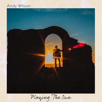Playing The Sun by Andy Wilson