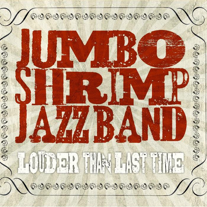 Louder Than Last Time, by Jumbo Shrimp Jazz Band
