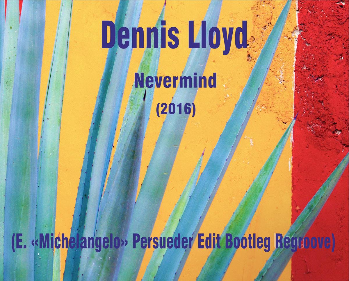 damen am besten kaufen wo kann ich kaufen Dennis Lloyd – Nevermind (E. «Michelangelo» Persueder Edit ...