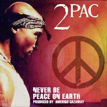 2Pac - Never Be Peace On Earth feat. Kastro (Amerigo Gazaway Remix) cover art