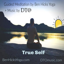 Guided Meditation: True Self by Ben Hicks Yoga + Music by DTO cover art