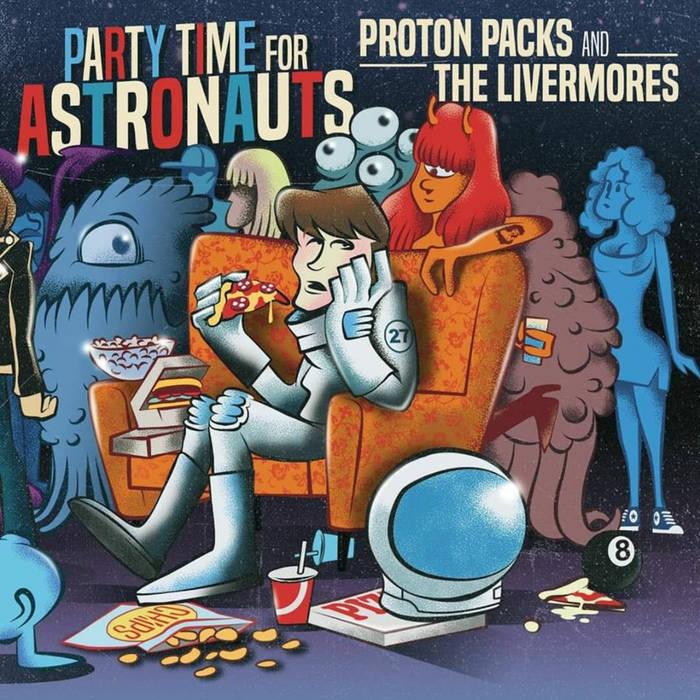 "Proton Packs / Livermores - Party Time For Astronauts 7"" Split"