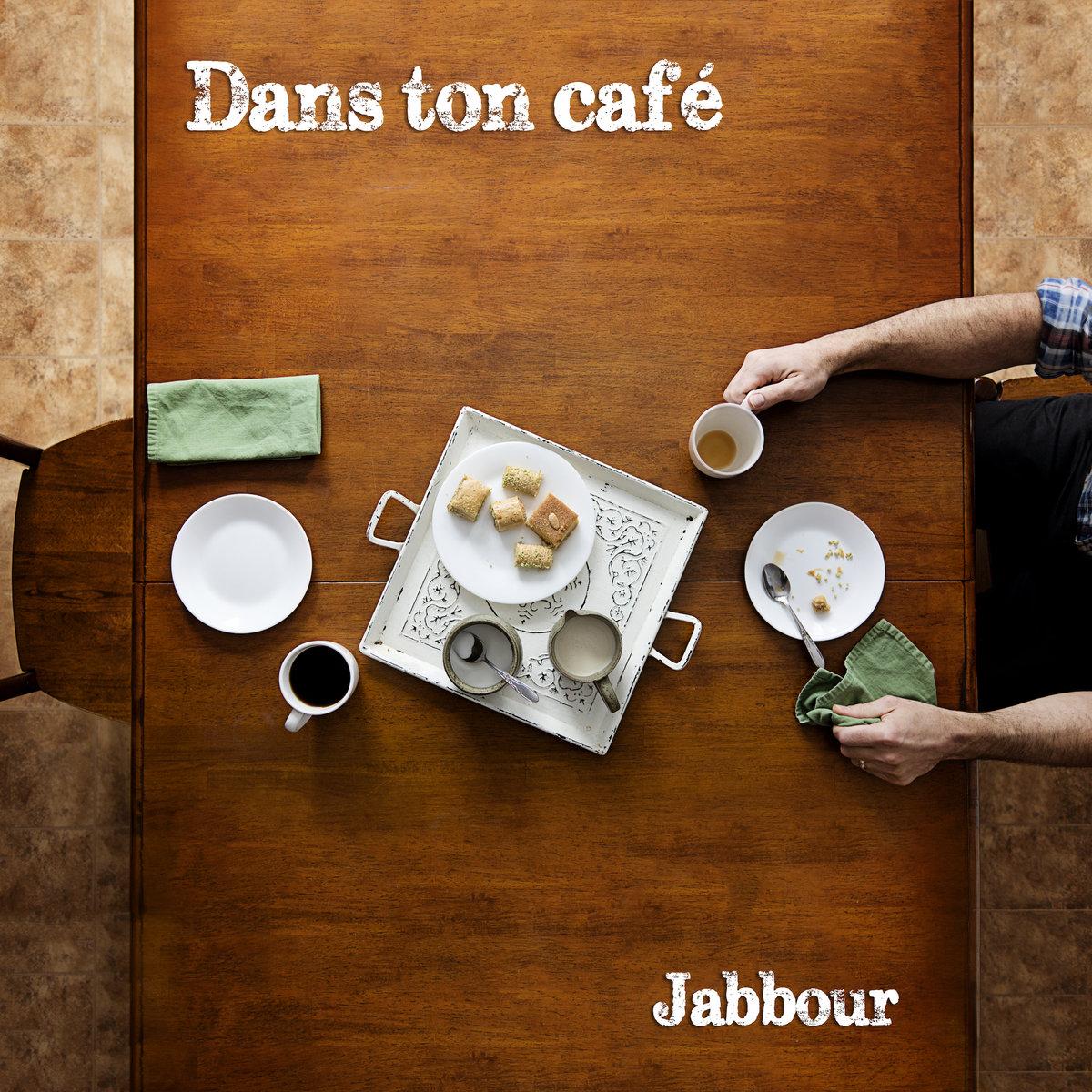 Dans ton café by Jabbour