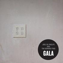 Joel R. L Phelps & The Downer Trio - Gala cover art