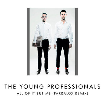 The Young Professionals - All Of It But Me (Parralox Remix V1)