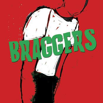 BRAGGERS by Braggers