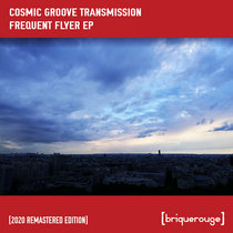 [BR034] : Cosmic Groove Transmission - Frequent Flyer ep [2020 Remastered Version] cover art