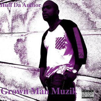 Grown Man Muzik by Huff Da Author