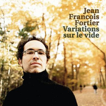 Variations sur le vide by Jean Francois Fortier