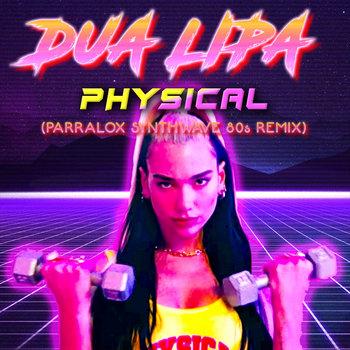 Dua Lipa - Physical (Parralox Remix V3)