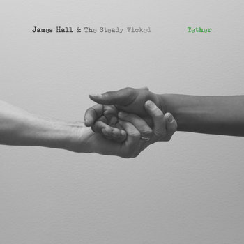 Tether by James Hall & The Steady Wicked