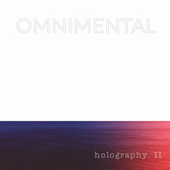 holography II by OMNIMENTAL