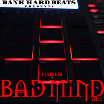 Bank Hard Beats Presents: Produced by BAD MiND Vol. 1 cover art