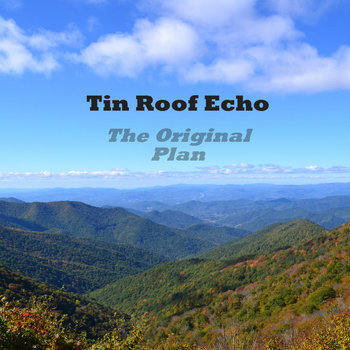 The Original Plan (2014) by Tin Roof Echo
