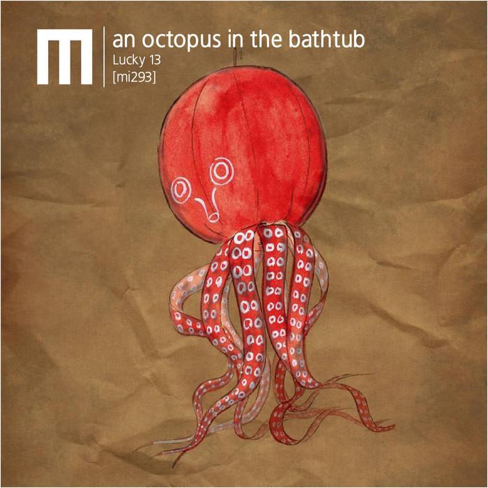 An octopus in the bathtub – Lucky 13