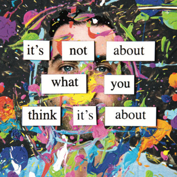 It's Not About What You Think It's About by Dom Italiano
