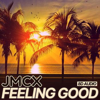 Feeling Good (8D Audio) by JMCX