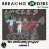Breaking Borders Not Bonds: The World Unity Project Volume 1 Cover Art