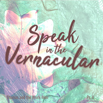 Speak in the Vernacular, Pt. II by Thomas and the Work-Men