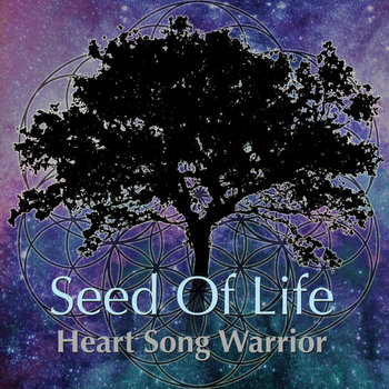 Seed Of Life by Heart Song Warrior