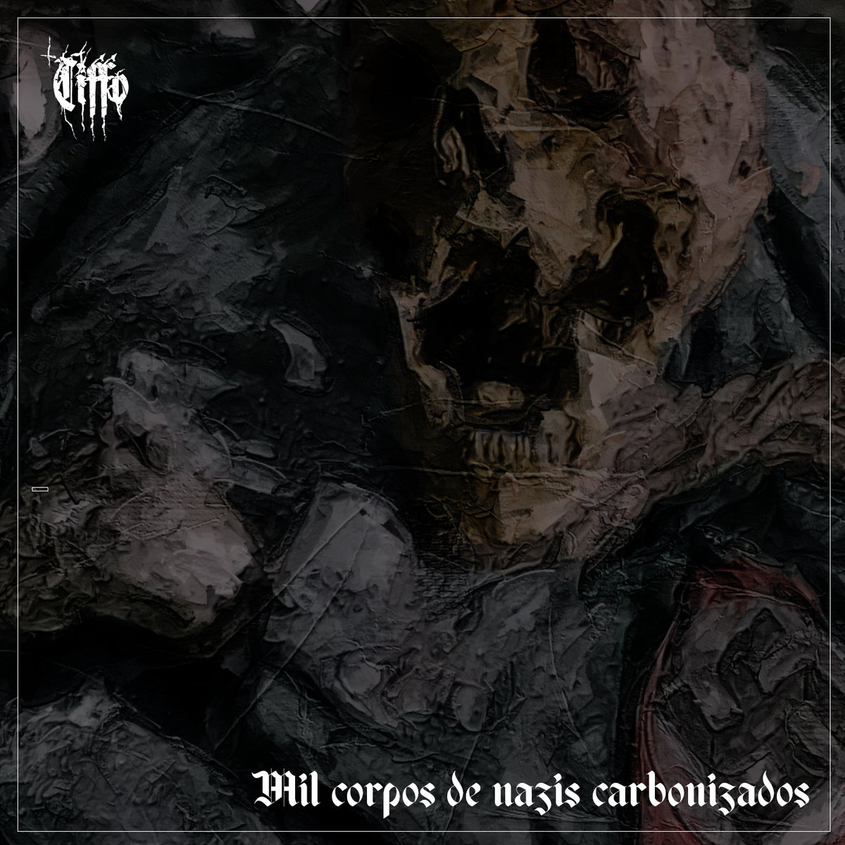 https://tiffocrust.bandcamp.com/album/mil-corpos-de-nazis-carbonizados