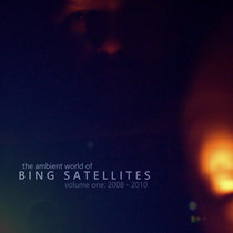 The ambient world of Bing Satellites, volume one: 2008 - 2010 cover art