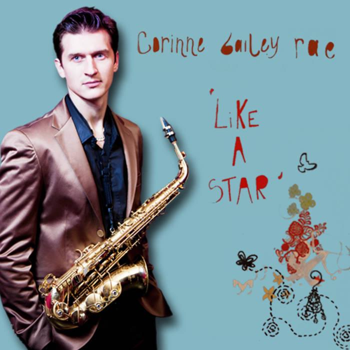 Corinne Bailey Rae Like A Star Saxophone Cover By Saxmania