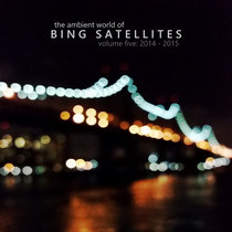 The ambient world of Bing Satellites, volume five: 2014 - 2015 cover art