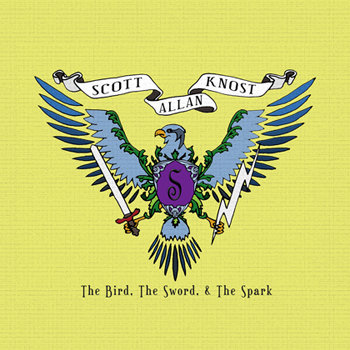 The Bird, The Sword, & The Spark by Scott Allan Knost