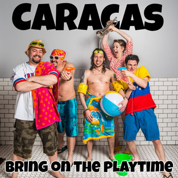 Bring On The Playtime by Caracas