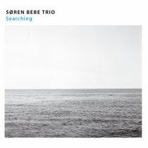 """Søren Bebe Trio - """"Searching"""" cover art"""