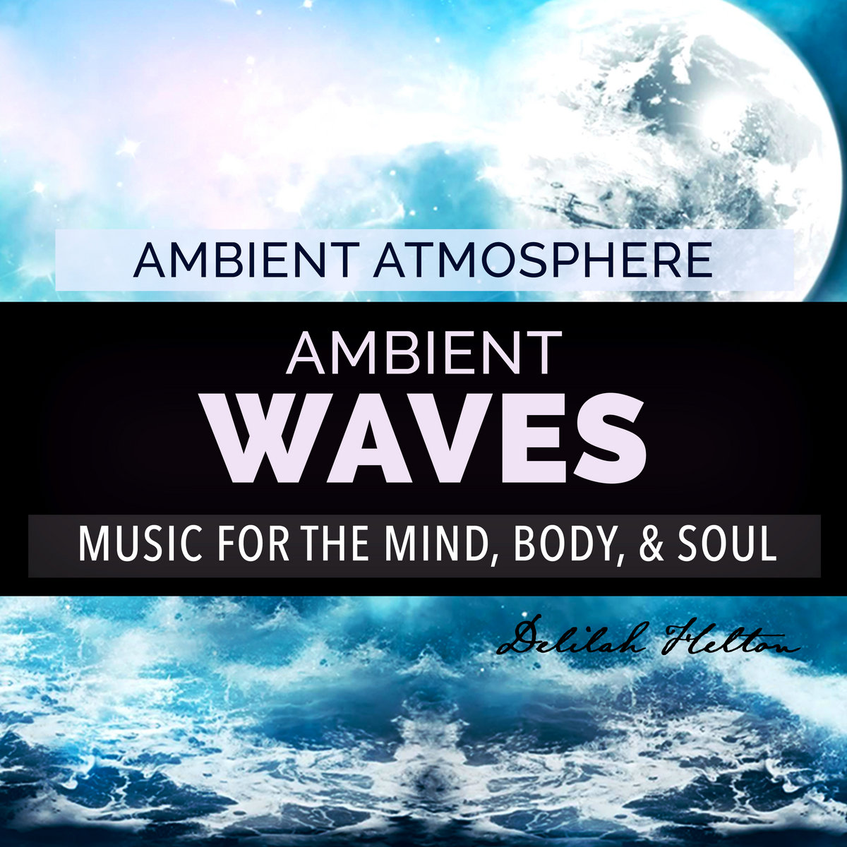 Ambient Waves - Ambient Relaxation Music | Delilah Helton
