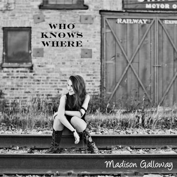 Who Knows Where EP by Madison Galloway