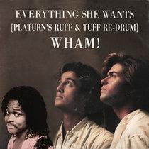 Wham! x Zapp & Roger - Everything She Wants (platurn's ruff & tuff re-drum) cover art