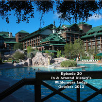 Episode 20 - In and Around Disney's Wilderness Lodge October 2012 cover art