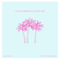 Vision Fiberoptics (Dub Mix) feat. Sean Haefeli cover art