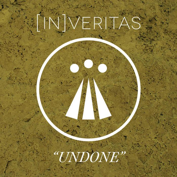 Undone Single Inveritas