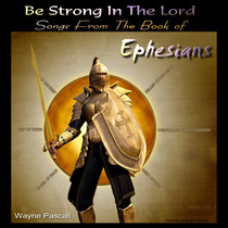 BE STRONG IN THE LORD (Songs From The Book of Ephesians) cover art
