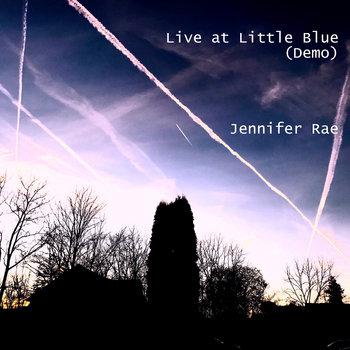 Live @ Little Blue (Demo) by Jennifer Rae